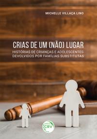 CRIAS DE UM (NÃO) LUGAR: <br> Histórias de crianças e adolescentes devolvidos por famílias substitutas
