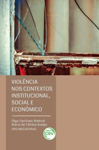 VIOLÊNCIA NOS CONTEXTOS INSTITUCIONAL, SOCIAL E ECONÔMICO