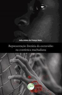 REPRESENTAÇÃO LITERÁRIA DA ESCRAVIDÃO NA CONTÍSTICA MACHADIANA