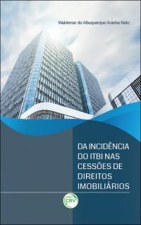 DA INCIDÊNCIA DO ITBI NAS CESSÕES DE DIREITOS IMOBILIÁRIOS