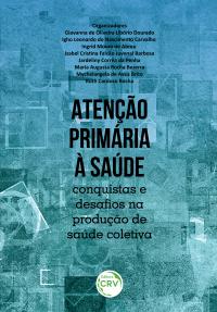 ATENÇÃO PRIMÁRIA À SAÚDE:<br> conquistas e desafios na produção de saúde coletiva