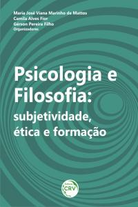 PSICOLOGIA, FILOSOFIA:<br> subjetividade, ética e formação
