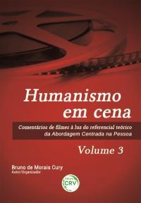 HUMANISMO EM CENA <br>comentários de filmes à luz do referencial teórico da Abordagem Centrada na Pessoa <br>Volume 3