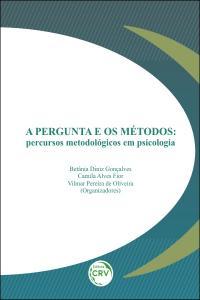 A PERGUNTA E OS MÉTODOS: <br>percursos metodológicos em Psicologia