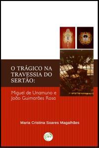 O TRÁGICO NA TRAVESSIA DO SERTÃO:<br>Miguel de Unamuno e João Guimarães Rosa