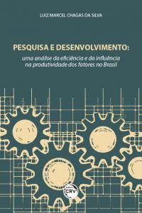 PESQUISA E DESENVOLVIMENTO:<br> uma análise da eficiência e da influência na produtividade dos fatores no Brasil