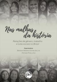 NAS MALHAS DA HISTÓRIA:<br> Relações de gênero, trabalho e lutas sociais no Brasil