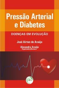 PRESSÃO ARTERIAL E DIABETES:<br>doenças em evolução
