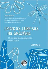 CRIANÇAS CURIOSAS NA AMAZÔNIA<br> O mundo dos pequenos seres vivos <br><br>Coleção: Crianças curiosas na Amazônia - volume 5