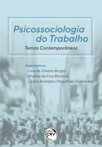 PSICOSSOCIOLOGIA DO TRABALHO:<br> Temas Contemporâneos