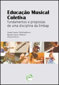 EDUCAÇÃO MUSICAL COLETIVA:<br> fundamentos e propostas de uma disciplina da Embap