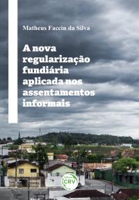 A NOVA REGULARIZAÇÃO FUNDIÁRIA APLICADA NOS ASSENTAMENTOS INFORMAIS