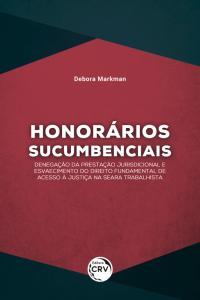 HONORÁRIOS SUCUMBENCIAIS:<br> denegação da prestação jurisdicional e esvaecimento do direito fundamental de acesso à justiça na seara trabalhista
