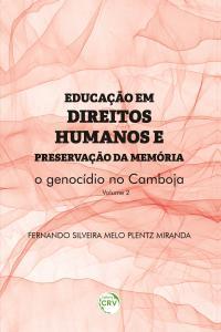 EDUCAÇÃO EM DIREITOS HUMANOS E PRESERVAÇÃO DA MEMÓRIA:<br> o genocídio no Camboja <br> <br>Coleção Educação em Direitos Humanos e preservação da memória - Volume 2