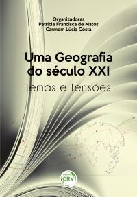 UMA GEOGRAFIA DO SÉCULO XXI: <br>temas e tensões
