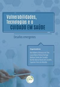 VULNERABILIDADES, TECNOLOGIAS E O CUIDADO EM SAÚDE: <br>desafios emergentes
