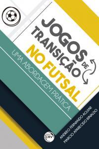 JOGOS DE TRANSIÇÃO NO FUTSAL - UMA ABORDAGEM PRÁTICA