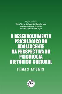 O DESENVOLVIMENTO PSICOLÓGICO DO ADOLESCENTE NA PERSPECTIVA DA PSICOLOGIA HISTÓRICO-CULTURAL <br>temas atuais