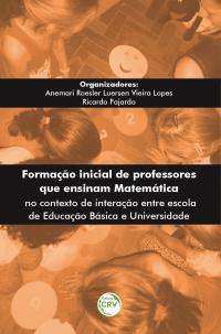 FORMAÇÃO INICIAL DE PROFESSORES QUE ENSINAM MATEMÁTICA NO CONTEXTO DE INTERAÇÃO ENTRE ESCOLA DE EDUCAÇÃO BÁSICA E UNIVERSIDADE
