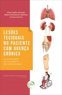 LESÕES TECIDUAIS NO PACIENTE COM DOENÇA CRÔNICA:<br> aplicabilidade do tratamento multiprofissional <br>Coleção Lesões Teciduais Crônicas - Volume 1
