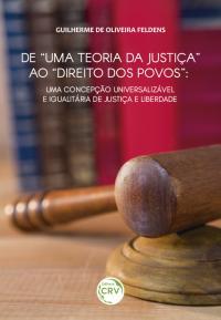 """DE """"UMA TEORIA DA JUSTIÇA"""" AO """"DIREITO DOS POVOS"""":<br> uma concepção universalizável e igualitária de justiça e liberdade"""