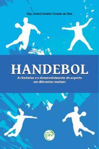 HANDEBOL: <br>as histórias e o desenvolvimento do esporte em diferentes matizes