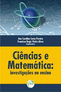 CIÊNCIAS E MATEMÁTICA:<br>investigações no ensino