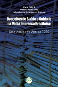 CONCEITOS DE SAÚDE E CUIDADO NA MÍDIA IMPRESSA BRASILEIRA:<br> uma análise do ano de 1990