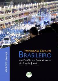 PATRIMÔNIO CULTURAL BRASILEIRO EM DESFILE NO SAMBÓDROMO DO RIO DE JANEIRO