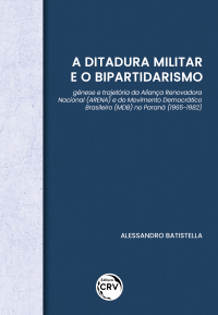 A DITADURA MILITAR E O BIPARTIDARISMO:<br> gênese e trajetória da Aliança Renovadora Nacional (ARENA) e do Movimento Democrático Brasileiro (MDB) no Paraná (1965-1982)
