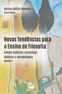 NOVAS TENDÊNCIAS PARA O ENSINO DE FILOSOFIA:<br> campo histórico-conceitual, didático e metodológico - Volume 1