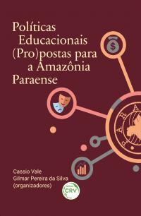 POLÍTICAS EDUCACIONAIS (PRO)POSTAS PARA A AMAZÔNIA PARAENSE