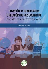 CONVIVÊNCIA DEMOCRÁTICA E RELAÇÕES DE PAZ E CONFLITO: <br> estudo no contexto escolar