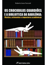 OS CROCODILOS GUARDIÕES E A BIBLIOTECA DA BABILÔNIA:<br>manhas, artimanhas e imposturas acadêmicas