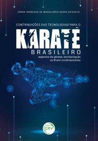 CONTRIBUIÇÕES DAS TECNOLOGIAS PARA O KARATÊ BRASILEIRO: <br> Aspectos da gênese, escolarização ao Brasil contemporâneo