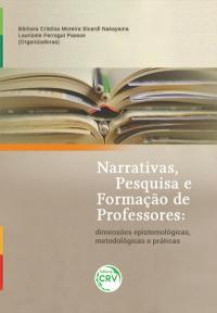 NARRATIVAS, PESQUISA E FORMAÇÃO DE PROFESSORES: <br>dimensões epistemológicas, metodológicas e práticas