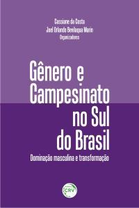 GÊNERO E CAMPESINATO NO SUL DO BRASIL:<br>dominação masculina e transformação