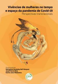 VIVÊNCIAS DE MULHERES NO TEMPO E ESPAÇO DA PANDEMIA DE COVID-19: <br>Perspectivas transnacionais