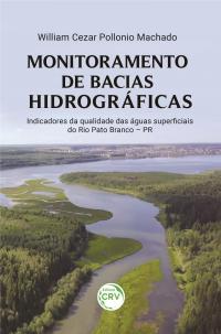 MONITORAMENTO DE BACIAS HIDROGRÁFICAS: <br>indicadores da qualidade das águas superficiais do Rio Pato Branco – PR