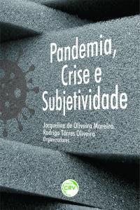 PANDEMIA, CRISE E SUBJETIVIDADE