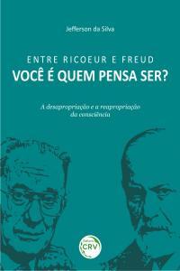 ENTRE RICOEUR E FREUD:<br>Você é quem pensa ser? A desapropriação e a reapropriação da consciência