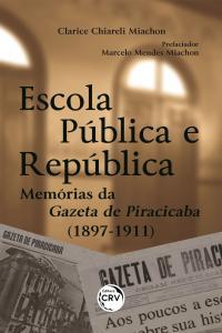 ESCOLA PÚBLICA E REPÚBLICA:<br> Memórias da Gazeta de Piracicaba (1897-1911)