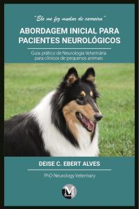 ABORDAGEM INICIAL PARA PACIENTES NEUROLÓGICOS <br>Guia prático de neurologia veterinária para clínicos de pequenos animais<br> Volume 1