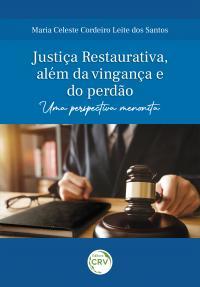 JUSTIÇA RESTAURATIVA, ALÉM DA VINGANÇA E DO PERDÃO: <br>uma perspectiva menonita