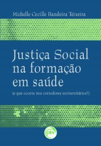 JUSTIÇA SOCIAL NA FORMAÇÃO EM SAÚDE<br>(o que ocorre nos corredores universitários?)