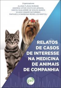 RELATOS DE CASOS DE INTERESSE NA MEDICINA DE ANIMAIS DE COMPANHIA
