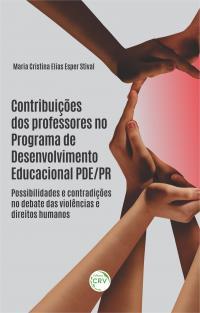 CONTRIBUIÇÕES DOS PROFESSORES NO PROGRAMA DE DESENVOLVIMENTO EDUCACIONAL PDE/PR: <br> possibilidades e contradições no debate das violências e direitos humanos