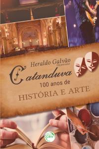 CATANDUVA: <BR>100 anos de história e arte
