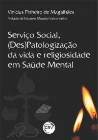 SERVIÇO SOCIAL, (DES)PATOLOGIZAÇÃO DA VIDA E RELIGIOSIDADE EM SAÚDE MENTAL