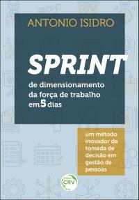 SPRINT DE DIMENSIONAMENTO DA FORÇA DE TRABALHO EM 5 DIAS: <br>um método inovador de tomada de decisão em gestão de pessoas